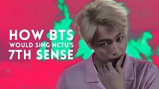 How BTS (방탄소년단) would sing NCT U's 7th Sense (일곱 번째 감각)