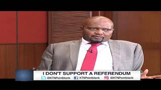 Moses Kuria: I do not support a referendum | Point Blank