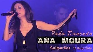 Ana Moura *2016 Guimarães* Fado Dançado