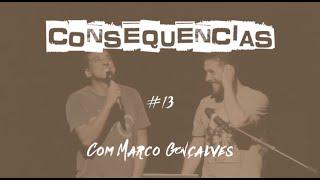 Consequencias #13 - MARCO GONÇALVES