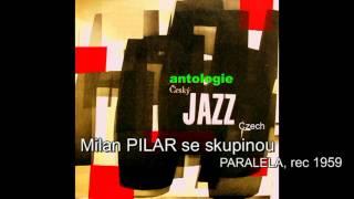 Antologie czech jazz 208 - Milan PILAR se skupinou , Paralela, 1959