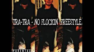 TRA-TRA - NO FLOCKIN (FREESTYLE)