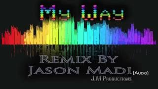 My Way - Remix By Jason Madi New Dance & House Music 2016 Best Of Party Remixes