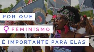 POR QUE O FEMINISMO É IMPORTANTE PARA AS MULHERES?
