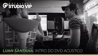 Backstage Vip - Criação da intro do DVD Luan Santana Acústico