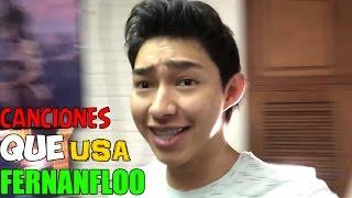 Canciones QUE usa FERNANFLOO |¡CANCIONES-1500!