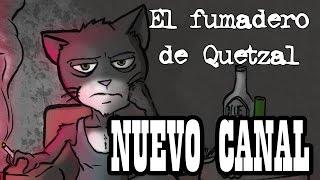 NUEVO CANAL - El Fumadero de Quetzal