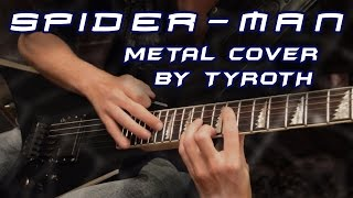 "SPIDER-MAN ""Main Theme"" metal cover by TYROTH"