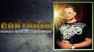 Henrique Meireles  - Controla ft Djou-Brava