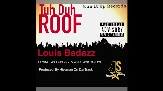 "Louis Badazz feat. WNC WhopBezzy & WNC 70st Carlos - ""Tuh Duh Roof"" OFFICIAL VERSION"