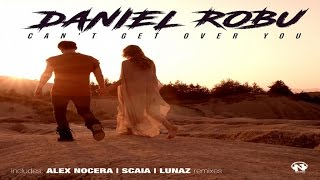 Daniel Robu - Can't Get Over You (Scaia Remix - Official Video Edit Remix)