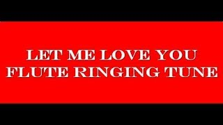Best Ringing Tune Ever (Let me love you-Flute Ringing Tune) 2017