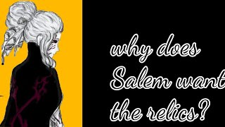 Why does Salem want the relics. RWBY THEORY