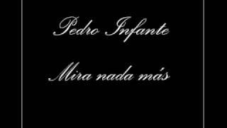 Pedro Infante - Mira Nada Más