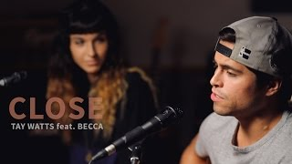 Nick Jonas - Close ft. Tove Lo (Acoustic Cover by Tay Watts feat. Becca Esopenko)