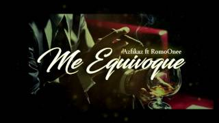 Romo One + Azfikaz  -  Me Equivoque