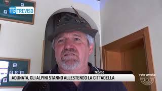 TG TREVISO (08/05/2018) - ADUNATA, GLI ALPINI STANNO ALLESTENDO LA CITTADELLA