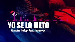 Yo Se Lo Meto - Ganster Fulop feat. Japanese