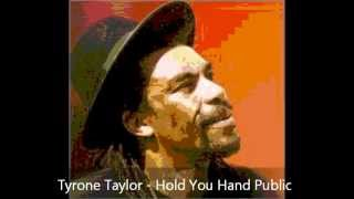 Tyrone Taylor - Hold You Hand Public