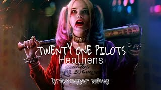 twenty one pilots - Heathens magyarul (+lyrics)