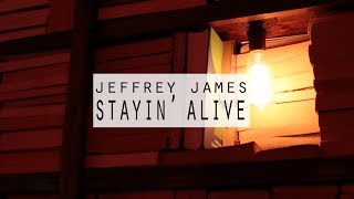 Jeffrey James: Stayin' Alive [OFFICIAL VIDEO]