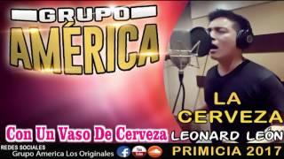 GRUPO AMÉRICA DE LEONARD LEÓN-LA CERVEZA (PRIMICIA 2017)