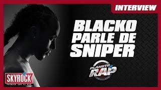 Blacko «Sniper, une amitié gâchée qui commence à se renouer» #PlanèteRap