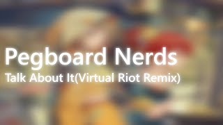 Pegboard Nerds - Talk About It (feat. Desirée Dawson) (Virtual Riot Remix)