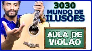 Mundo de Ilusões - 3030 (CIFRA PARA VIOLÃO #49)