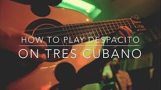 How To Play the intro to 'Despacito' on Tres Cubano