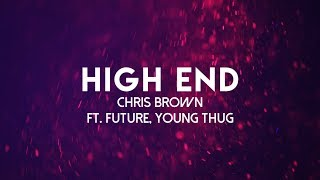 Chris Brown - High End (Lyrics Video) ft. Future, Young Thug