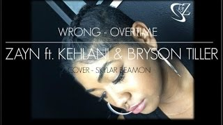 Wrong by Zayn ft. Kehlani & Overtime by Bryson Tiller Cover