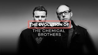 The evolution of The Chemical Brothers