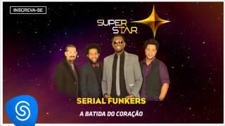 Serial Funkers - A Batida do Coração (SuperStar 2015) [Áudio Oficial]