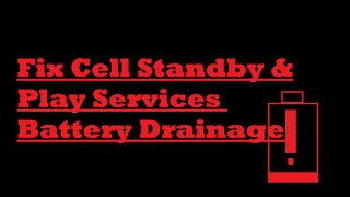 [FIXED!] Cell Standby & Google Play services Battery Drain- Easily!