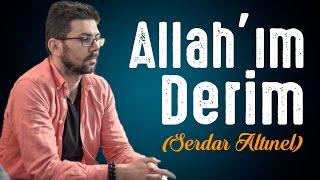 İçinizi Titretecek İLAHİ | Allah'ım Derim (Serdar Altınel)