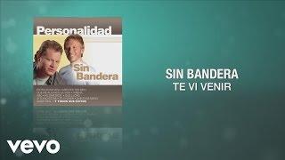 Sin Bandera - Te Vi Venir