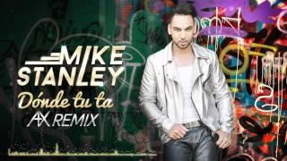 Mike Stanley - Donde Tu Ta - A & X Remix