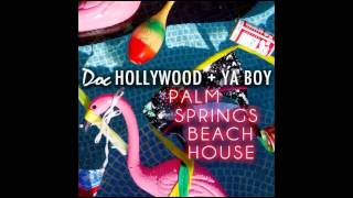 Doc Hollywood & Ya Boy - Palm Springs Beach House (Offical Audio)