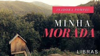 Minha morada  - Isadora Pompeu  -  Libras