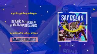 Say Ocean - De Sueño En El Trabajo, Al Trabajo De Tus Sueños (Feat LNG/SHT)  | Album Stream