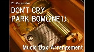 DON'T CRY/PARK BOM(2NE1) [Music Box]