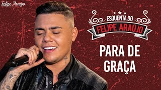 Felipe Araújo - Para de Graça - Esquenta Felipe Araújo