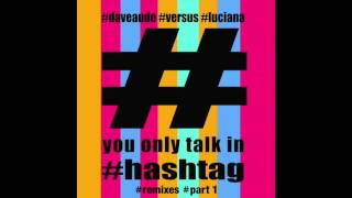 Dave Audé vs. Luciana - You Only Talk In #Hashtag (Dave Aude vs DirtyFreqs Remix)