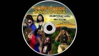 DUBTONIC KRU Feat IBA MAHR - SOMEWHERE INNA AFRICA