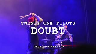 [very accurate] Doubt (Drumless Instrumental Version) | twenty one pilots