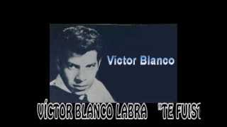 Víctor Blanco Labra   -Te fuiste nena