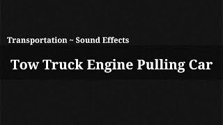 Tow Truck Engine Pulling Car / Sound Effect