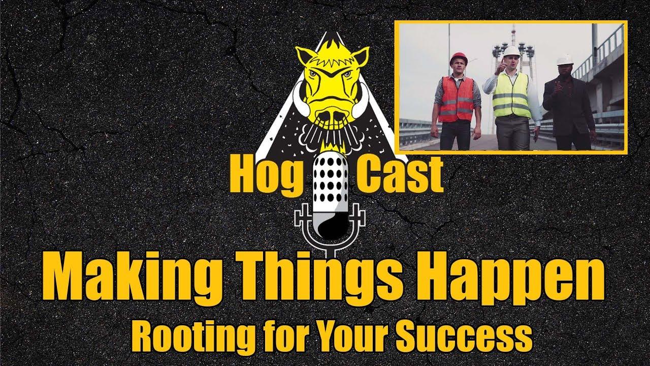Hog Cast - Making Things Happen