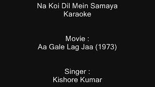 Na Koi Dil Mein Samaya - Karaoke - Aa Gale Lag Jaa (1973) - Kishore Kumar